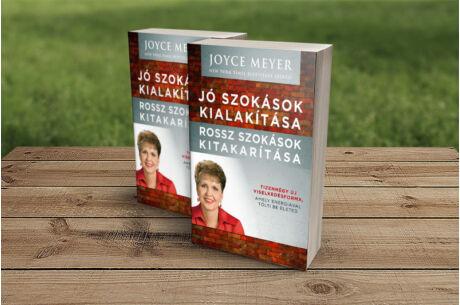 Joyce Meyer: Jó szokások kialítása, rossz szokások kitakarítása