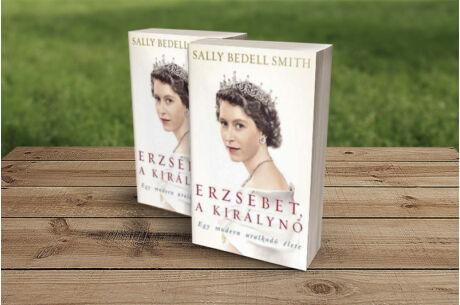 Sally Bedell Smith: Erzsébet, a királynő - Egy modern uralkodó élete