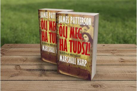 James Patterson: Ölj meg, ha tudsz!
