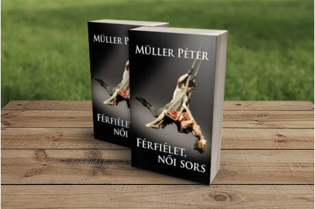 Müller Péter: Férfiélet, női sors