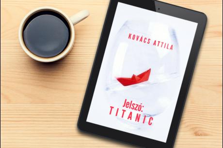 Kovács Attila: Jelszó: Titanic (e-könyv)