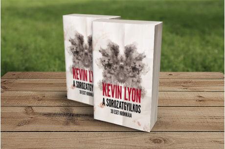 Kevin Lyon: A sorozatgyilkos- 30 eset krónikája