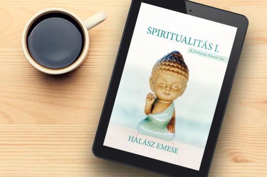 Halász Emese: Spiritualitás 1. - A boldogság benned van